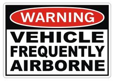 WARNING - Vehicle Frequently Airborne Vinyl Decal Sticker Bumper Window Jeep Truck 4x4. $3.50, via Etsy.