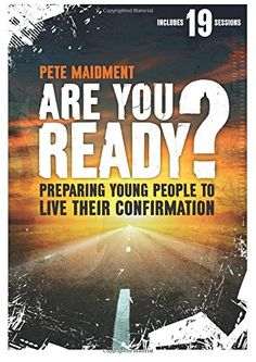 Are you ready? Preparing young people for Confirmation Pete Maidment
