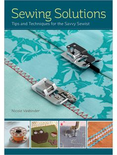 Sewing Solutions: Tips and Techniques for the Savvy Sewist -Still a few of us that own a sewing machine and know what to do with it, most of the time....