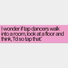 Tap dancers;)
