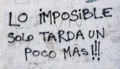 Lo imposible solamente tarda un poco más,...