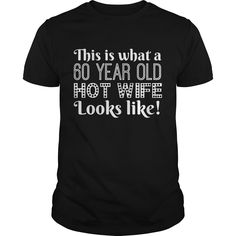 Get yours awesome This Is What A 60 Year Old Hot Wife Looks Like 60th Birthday Best Gift Shirts & Hoodies.  #gift, #idea, #photo, #image, #hoodie, #shirt, #christmas