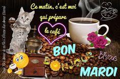 Ce matin, c'est moi qui prépare le café. Bon Mardi