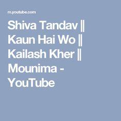 Shiva Tandav || Kaun Hai Wo || Kailash Kher || Mounima - YouTube
