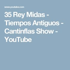 35 Rey Midas - Tiempos Antiguos - Cantinflas Show - YouTube