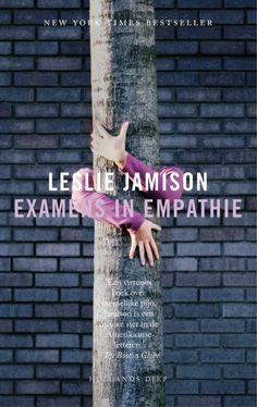 Leslie Jamison - Examens in empathie  |  'Een werk van onvoorstelbaar plezier en onvoorstelbare pijn. Leslie Jamison schrijft zo intelligent, zo meelevend en zo fel, verbazingwekkend dapper. Origineel, creatief en filosofisch – dit is het essay op z'n best.' Eleanor Catton, winnaar van de Man Booker Prize 2013