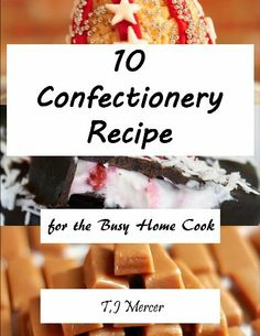 Confectionery Recipes for the Busy Home Cook by T.J. Mercer, http://www.amazon.com/dp/B00GJ8HH7G/ref=cm_sw_r_pi_dp_rw8Htb0NW51P2