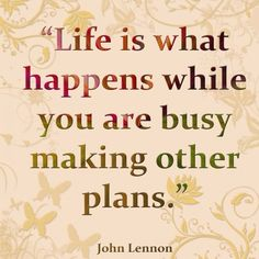 Life is what happens while you are busy making other plans#quotes #wisdom #inspiration <3