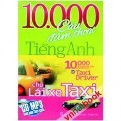 10.000 CÂU ĐÀM THOẠI CHO NGƯỜI LÁI TAXI là cuốn cẩm nang hữu ích dành cho các tài xé Taxi giúp bạn có thể tra cứu và giao tiếp tốt trong nhiều tình huống.