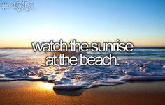 At least one time in my life I want to see the sunrise at the beach!