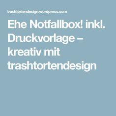 Ehe Notfallbox! inkl. Druckvorlage – kreativ mit trashtortendesign