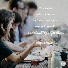 """""""This season, take a moment to look at each face around the table and thank God for them."""" Melissa Michaels // It's easy to develop an attitude of gratitude during the holidays. CLICK to find out how."""