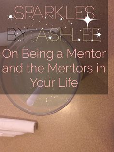 On Being a Mentor and the Mentors in Your Life by Sparkles by Ashlee: faith, funny, & fulfilling dreams