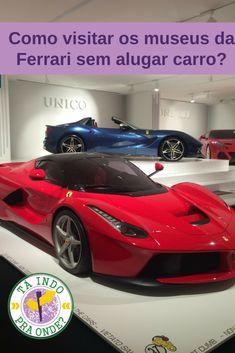 b16b0830ecc Como conhecer os museus da Ferrari em Modena e Maranello (Itália) sem alugar  carro