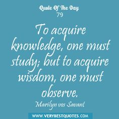 To acquire wisdom, one must observe. So profound and so true - I realize it more as I get older!