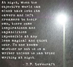 Writers Write - H.P. Lovecraft My brother was a huge HP Lovecraft fan, and now my 20 year old son is as well. So I've been familiar with his work for years. That made this wonderful quote all the more wonderful. --Laura Davis, The Writer's Journey www.lauradavis.net