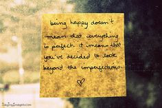 Happiness Quote ~ Being happy doesn't mean everything is perfect.