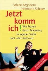 Sabine Asgodom und Hermann Scherer: Jetzt komm ich