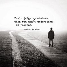 Don't judge my choice when you don't understand my reasons. Gods Plan Quotes, Judge Quotes, May Quotes, Choices Quotes, Quotes And Notes, Love Me Quotes, Words Quotes, Life Quotes, Dont Judge People Quotes