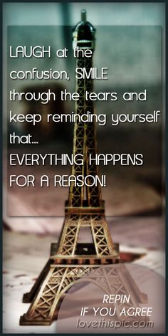 Everything happens quotes smile truth wise inspirational laugh wisdom reason pinterest pinterest quotes inpiration