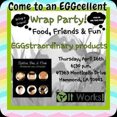 Come to an EGGcellent wrap party and hear about It Works! products. Something for everyone.