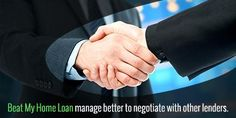 Beat My Home Loan manage better to negotiate with other lenders. #Beatmyhomeloan