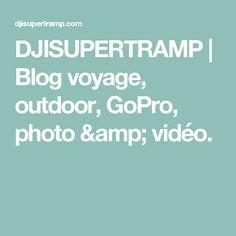 DJISUPERTRAMP | Blog voyage, outdoor, GoPro, photo & vidéo.