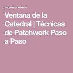 Ventana de la Catedral   Técnicas de Patchwork Paso a Paso