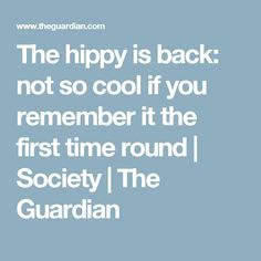 The hippy is back: not so cool if you remember it the first time round   Society   The Guardian