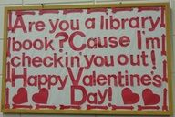 unique classroom valentine bulletin board ideas ARE YOU A LIBRARY BOOK? CAUSE I'M CHECKING YOU OUT! - Google Search