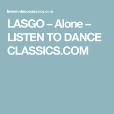 LASGO – Alone – LISTEN TO DANCE CLASSICS.COM
