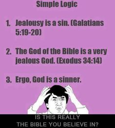 Man's jealousy is misplaced resentment at a rival's greater success status or advantage. God's jealousy is rightful resentment towards his immeasurable greatness being ignored and trivialized. Atheist Agnostic, Atheist Quotes, Atheist Humor, La Ilaha Illallah, Losing My Religion, Religious People, Critical Thinking, Thoughts, Words