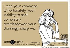 Spell check can help.