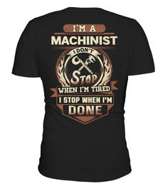 # Sarcastic Machinist Shirt .    I'm a Machinist and I stop when i'm done.Flaunt your awesomeness with this. Our Best seller- Why wear those old shirts when you can look Awesome in this Personalized Machinist Tee.For any queries- contact at support@teezily.com