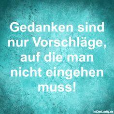 Gedanken sind nur Vorschläge, auf die man nicht eingehen muss! ... gefunden auf https://www.istdaslustig.de/spruch/5407 #lustig #sprüche #fun #spass