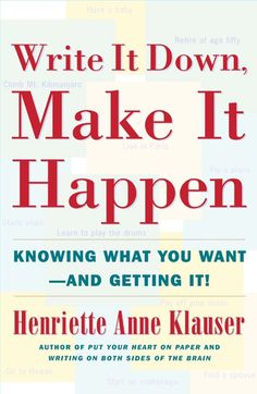 Write It Down, Make It Happen : Knowing What You Want - And Getting IT! by Henriette Anne Klauser This book helped me form the habit of writing down my dreams - which I further wrote the steps to get there. and so the story continues. I Love Books, Books To Read, My Books, This Book, Reading Lists, Book Lists, Reading Room, Know What You Want, Write It Down