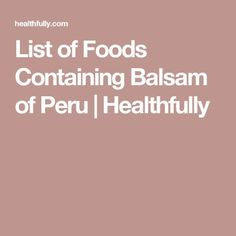 List of Foods Containing Balsam of Peru | Healthfully