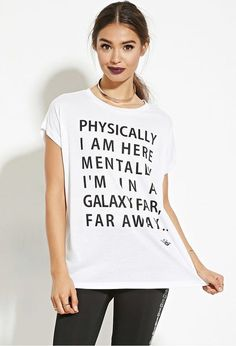 'Physically I Am Here, Mentally I'm In a Galaxy Far Away' T-Shirt from the Star Wars x Forever 21's Activewear Collab: (http://www.racked.com/2015/12/4/9851026/forever-21-star-wars#4892837)