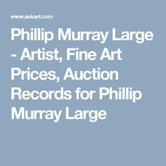 Phillip Murray Large - Artist, Fine Art Prices, Auction Records for Phillip Murray Large