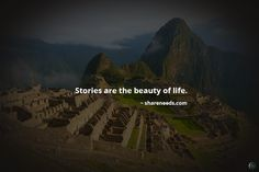 Stories are the beauty of life.