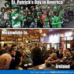 St Patrick's Day-America vrs.Ireland. hahaha....true.