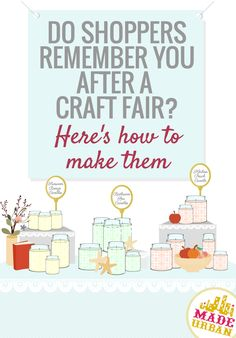 DO SHOPPERS REMEMBER YOU AFTER A CRAFT FAIR? HERE'S HOW TO MAKE THEM - the businesses, products and people we purchase from and remember when we're ready to purchase again, all have this one thing in common | Made Urban
