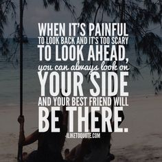 When it's painful to look back and it's too scary to look ahead, you can always look on your side and your best friend will be there. (Always On Top Quotes) Beat Friends Quotes, Friend Quotes For Girls, Guy Friends, Sister Quotes, Girl Quotes, Best Friends, Funny Quotes, Bestfriend Quotes Deep, Besties Quotes