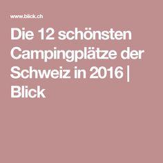 Die 12 schönsten Campingplätze der Schweiz in 2016 | Blick