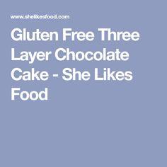 Gluten Free Three Layer Chocolate Cake - She Likes Food