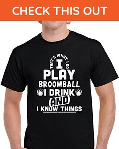 That's What I Do I Play Broomball I Drink and I Know Things Unisex T Shirt 2XL Black - Food and drink shirts (*Amazon Partner-Link)