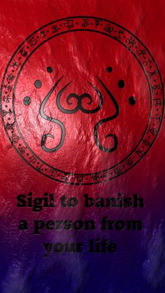 Sigil to banish a person from your life Sigil requests are closed.
