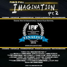 EXCITED TO ANNOUNCE...   FORCE-FULL IMAGINATION PART 2 has been named a FINALIST in the Mixed Media Short Film Category at the INTERNATIONAL FAMILY FILM FESTIVAL!   Check out the Festival:  iffilmfest.org facebook.com/IFFilmFest/ twitter.com/IFFilmFest www.instagram.com/iffilmfest/    Follow us at:  ‪facebook.com/forcefullimagination‬‬ twitter.com/ForceFullImovie instagram.com/forcefullimaginationmovie pinterest.com/forcefullimagin/