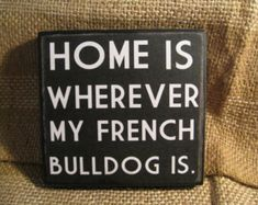 Home is wherever my french bulldog is 5x5 sign French bulldog decor quotes