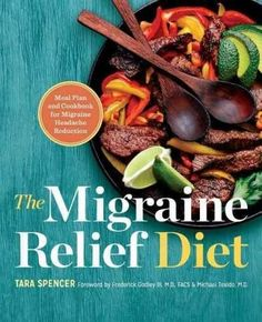 The Migraine Relief Diet: Meal Plan and Cookbook for Migraine Headache Reduction
